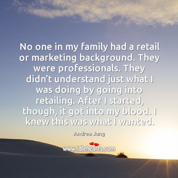 No one in my family had a retail or marketing background. They were professionals. Image
