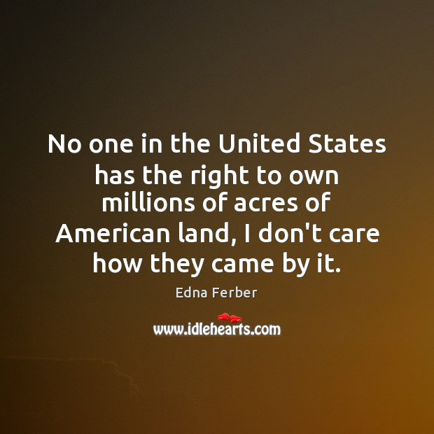 No one in the United States has the right to own millions Edna Ferber Picture Quote