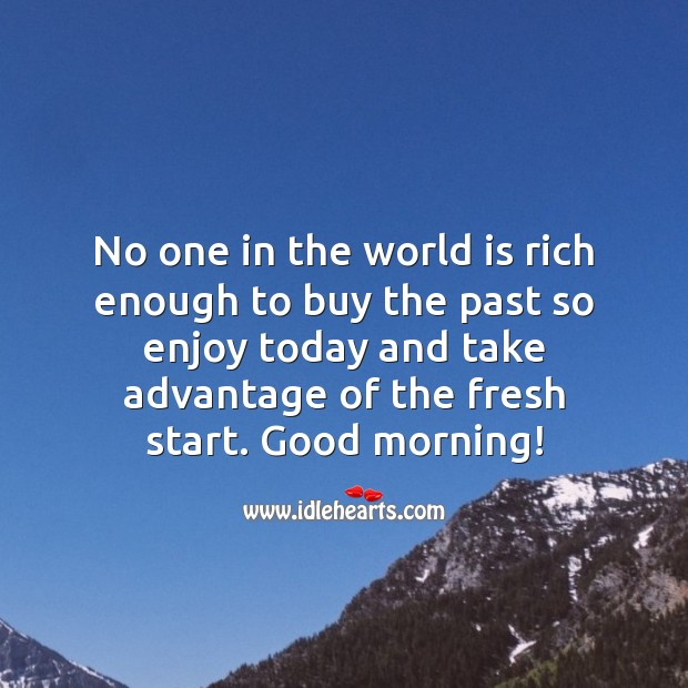 No one in the world is rich enough to buy the past so enjoy today. World Quotes Image