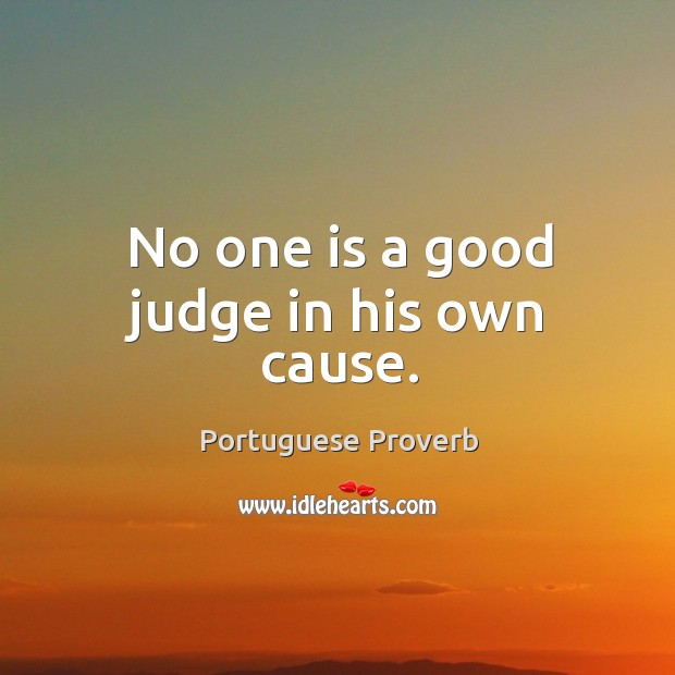 Image, No one is a good judge in his own cause.