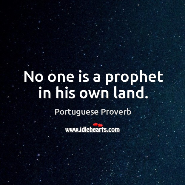 No one is a prophet in his own land. Image