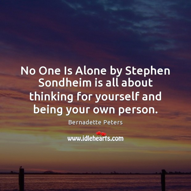 Image, No One Is Alone by Stephen Sondheim is all about thinking for