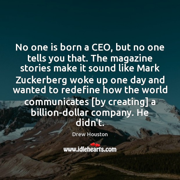 No one is born a CEO, but no one tells you that. Drew Houston Picture Quote