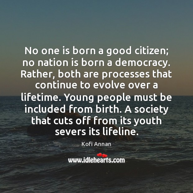 No one is born a good citizen; no nation is born a Image