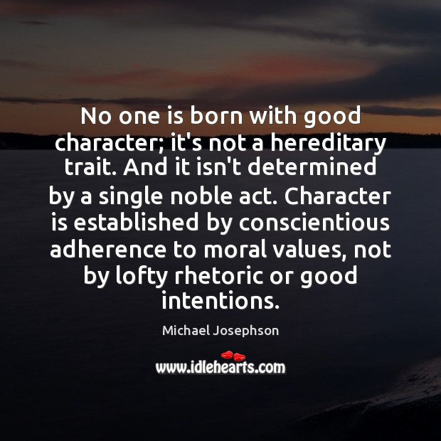 No one is born with good character; it's not a hereditary trait. Character Quotes Image