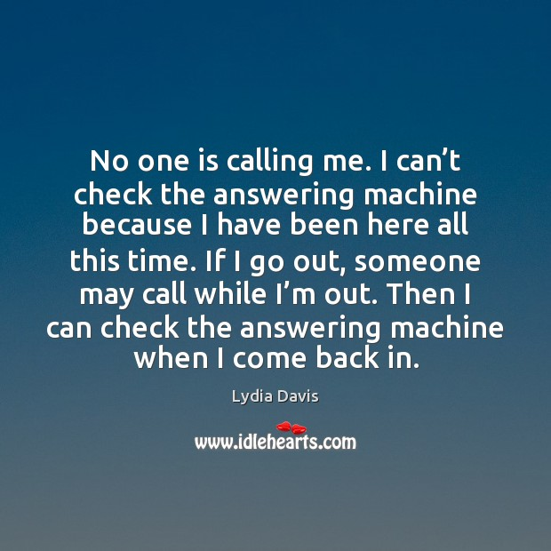 No one is calling me. I can't check the answering machine Image