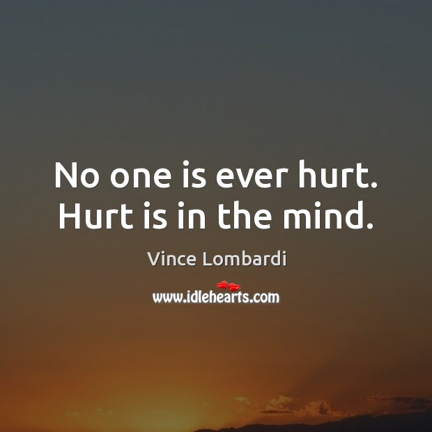 Image, No one is ever hurt. Hurt is in the mind.