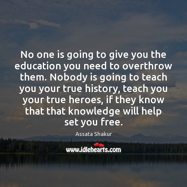No one is going to give you the education you need to Assata Shakur Picture Quote