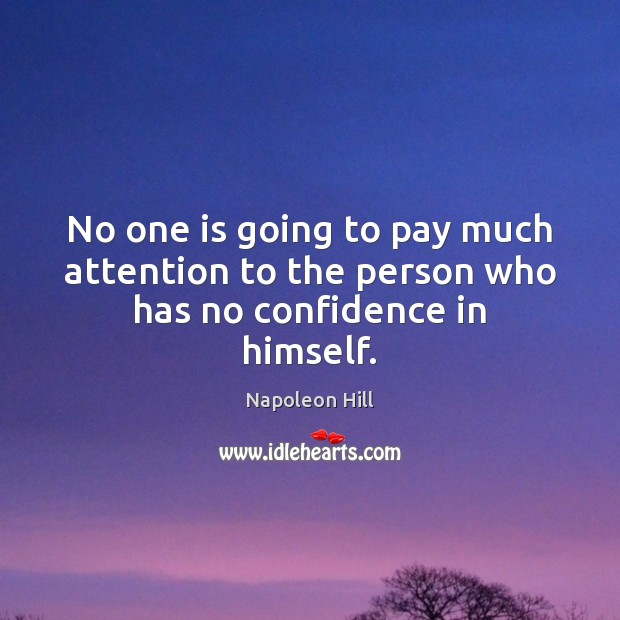 No one is going to pay much attention to the person who has no confidence in himself. Image