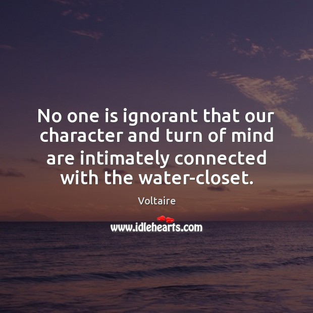 No one is ignorant that our character and turn of mind are Image