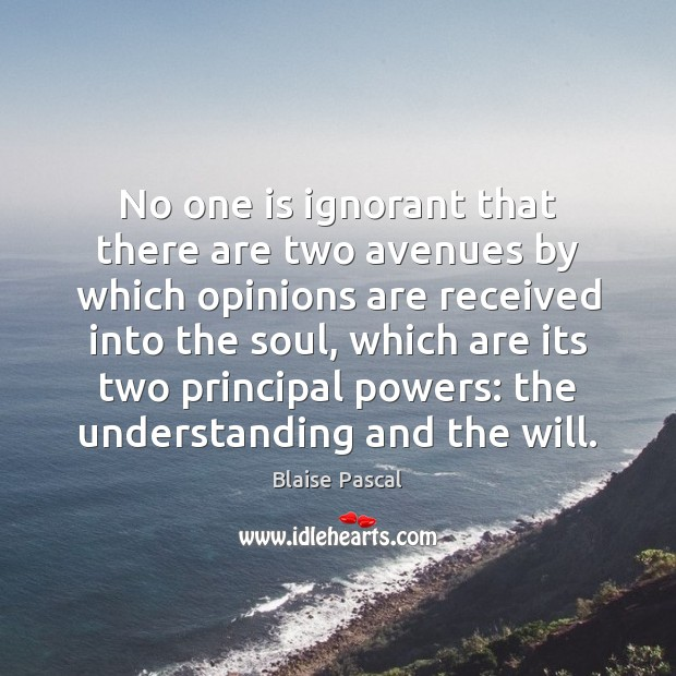 No one is ignorant that there are two avenues by which opinions Image
