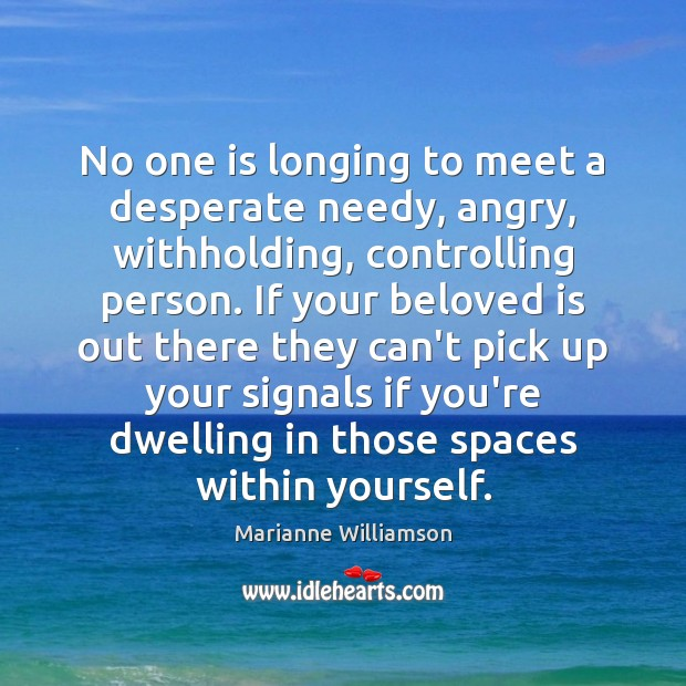 No one is longing to meet a desperate needy, angry, withholding, controlling Image