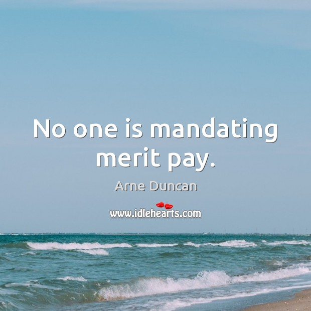 No one is mandating merit pay. Image