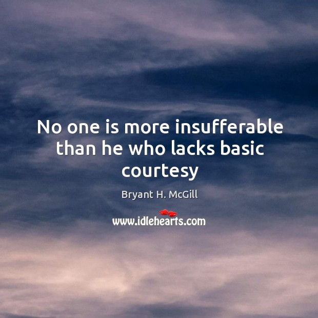 Image, No one is more insufferable than he who lacks basic courtesy
