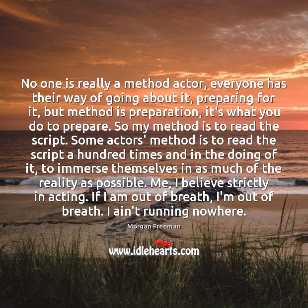 No one is really a method actor, everyone has their way of Morgan Freeman Picture Quote