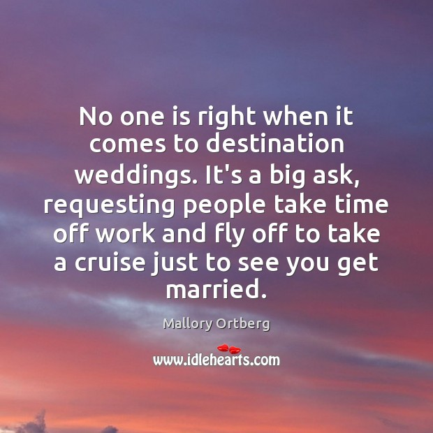 No one is right when it comes to destination weddings. It's a Mallory Ortberg Picture Quote