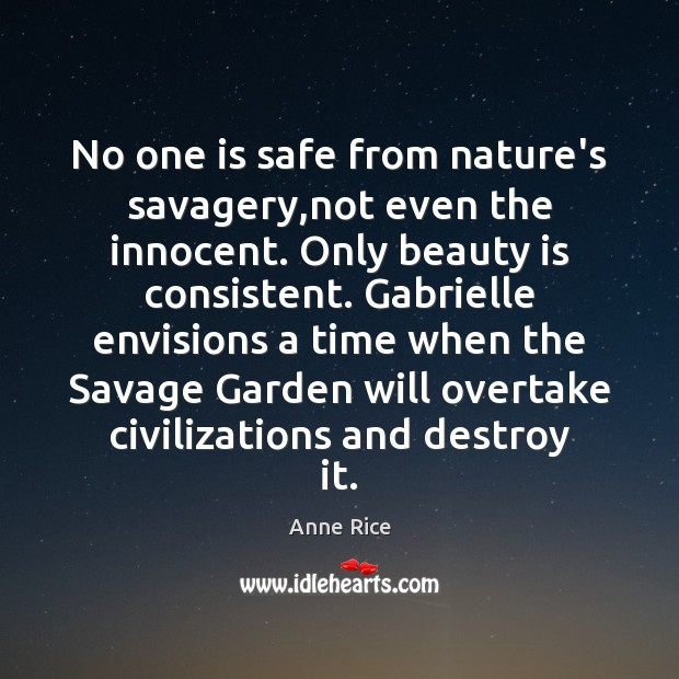 No one is safe from nature's savagery,not even the innocent. Only Beauty Quotes Image
