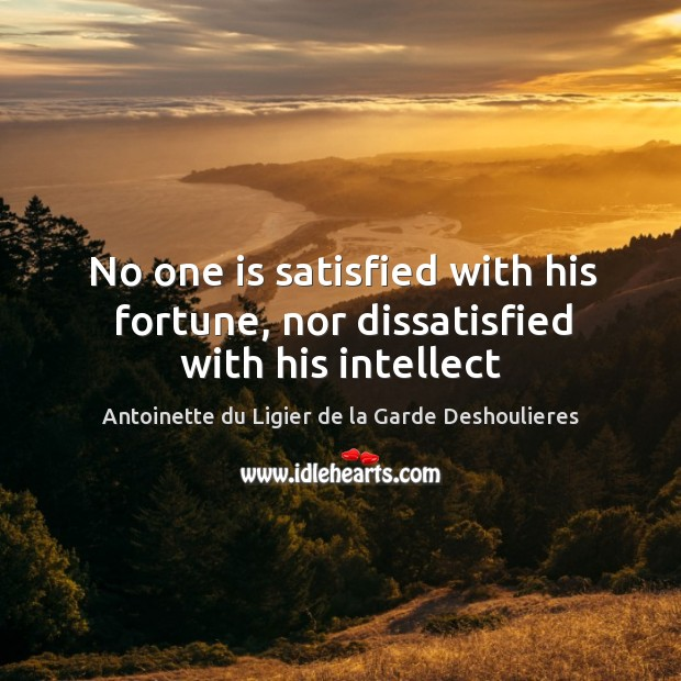 Image, No one is satisfied with his fortune, nor dissatisfied with his intellect
