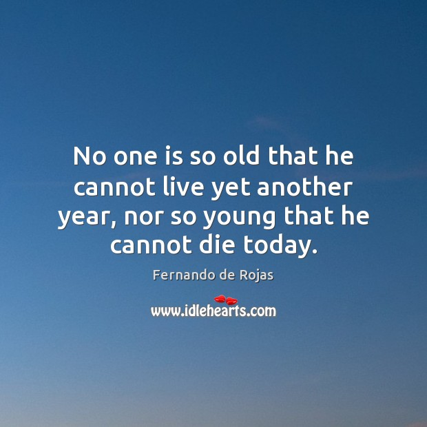 Image, No one is so old that he cannot live yet another year,
