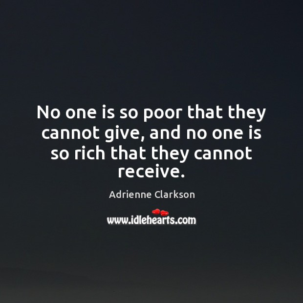 Image, No one is so poor that they cannot give, and no one is so rich that they cannot receive.