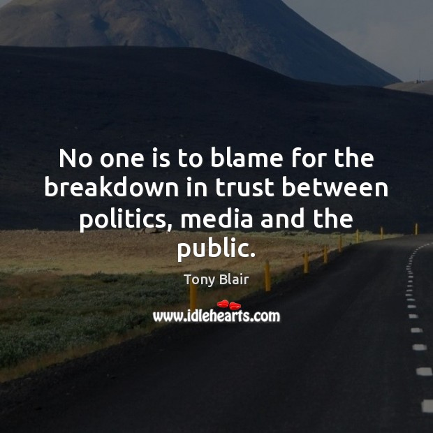 Image, No one is to blame for the breakdown in trust between politics, media and the public.