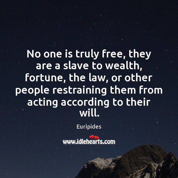 Image, No one is truly free, they are a slave to wealth, fortune,