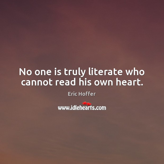 No one is truly literate who cannot read his own heart. Image