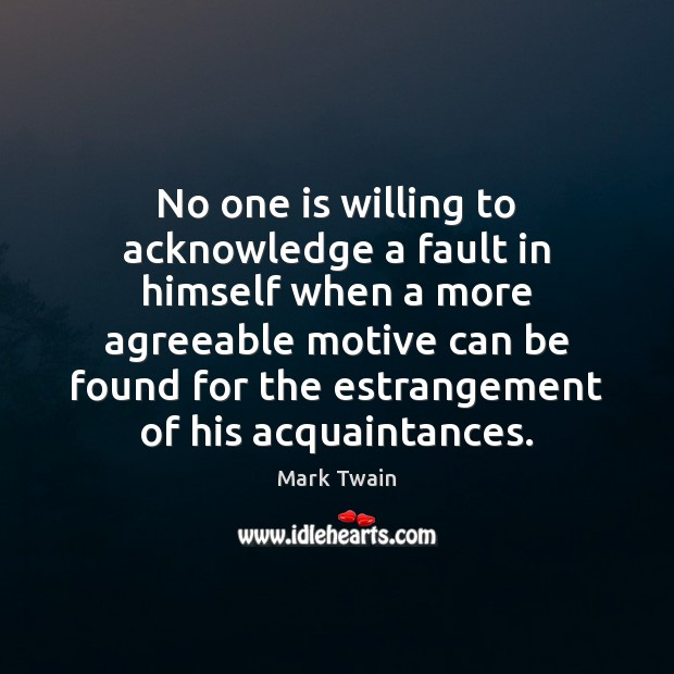 Image, No one is willing to acknowledge a fault in himself when a