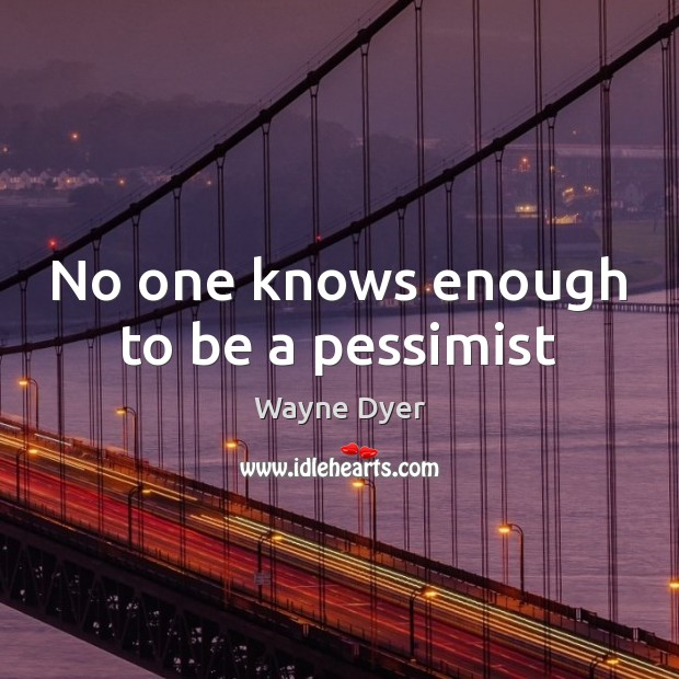 Image, No one knows enough to be a pessimist