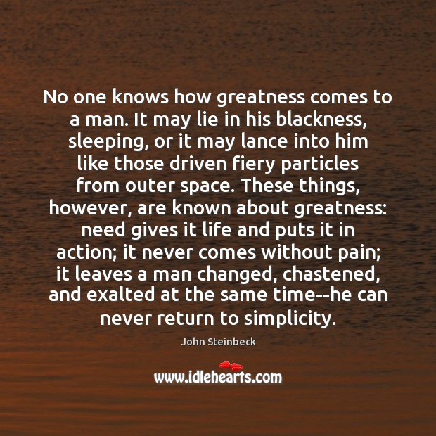 Image, No one knows how greatness comes to a man. It may lie