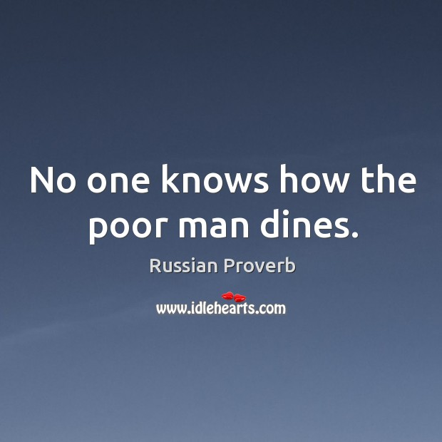 Image, No one knows how the poor man dines.