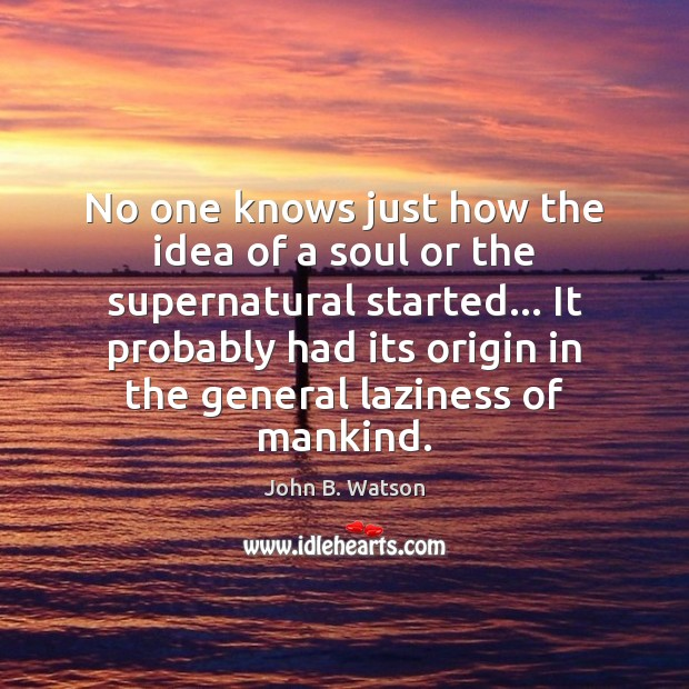 No one knows just how the idea of a soul or the Image