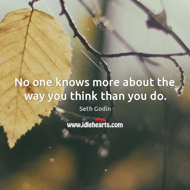 No one knows more about the way you think than you do. Image