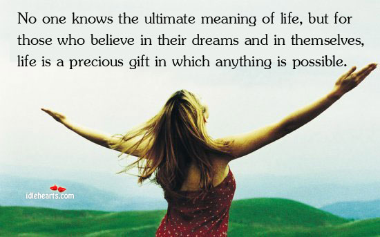 Life is a precious gift in which anything is possible Image