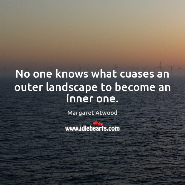 No one knows what cuases an outer landscape to become an inner one. Image