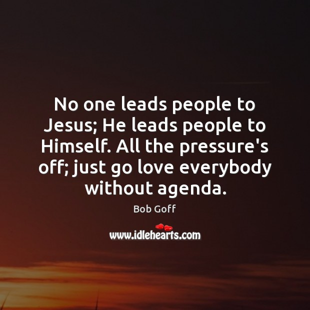 No one leads people to Jesus; He leads people to Himself. All Image