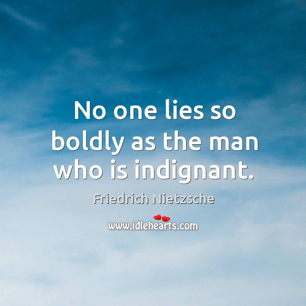 Image, No one lies so boldly as the man who is indignant.