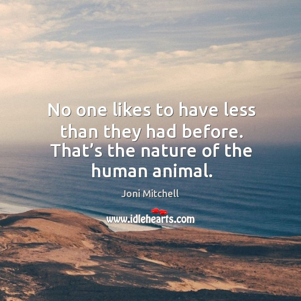 No one likes to have less than they had before. That's the nature of the human animal. Image