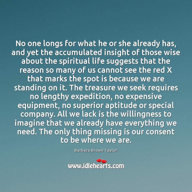 No one longs for what he or she already has, and yet Barbara Brown Taylor Picture Quote