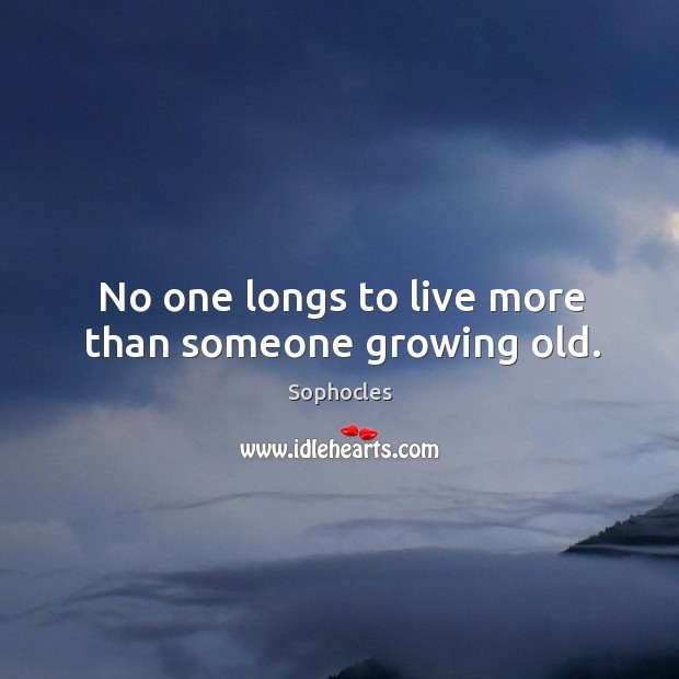 Image, No one longs to live more than someone growing old.