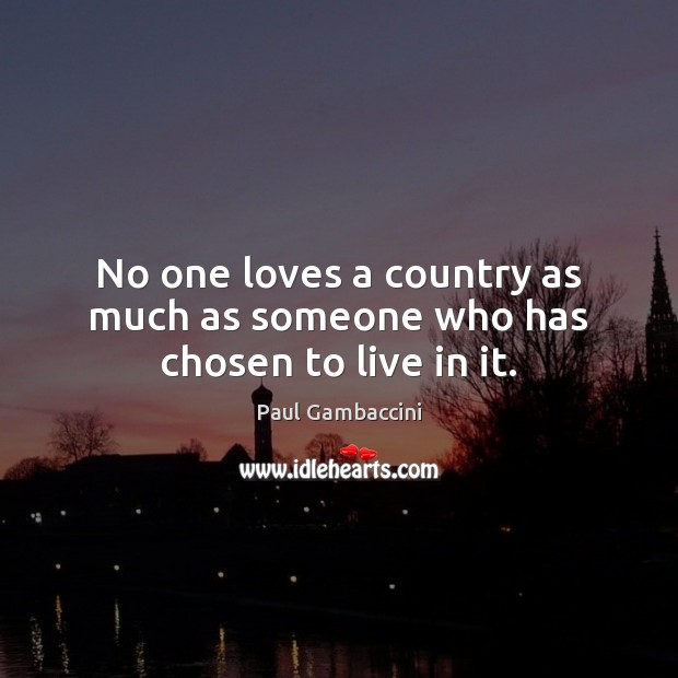 No one loves a country as much as someone who has chosen to live in it. Image