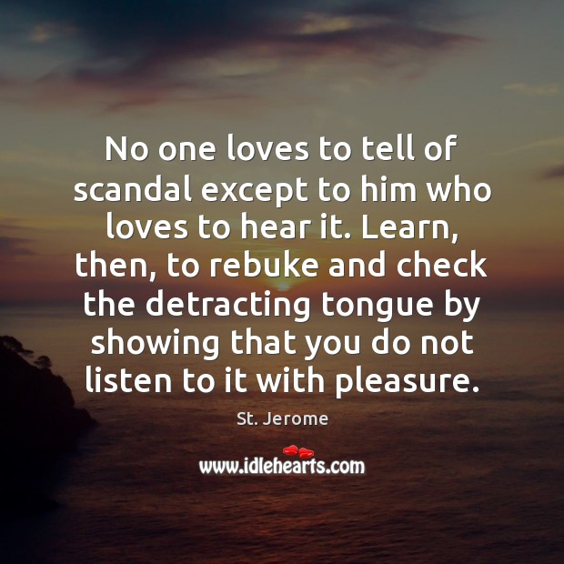 No one loves to tell of scandal except to him who loves St. Jerome Picture Quote