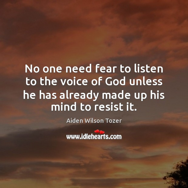 No one need fear to listen to the voice of God unless Aiden Wilson Tozer Picture Quote