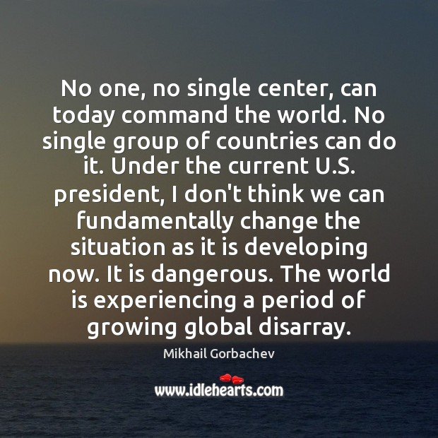 Image, No one, no single center, can today command the world. No single