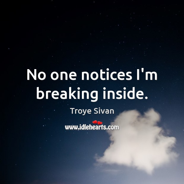 Image, No one notices I'm breaking inside.