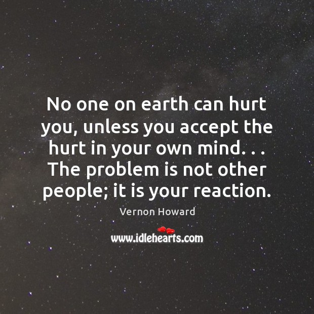 No one on earth can hurt you, unless you accept the hurt Image