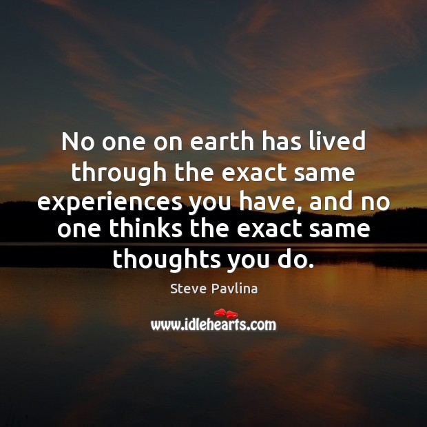 No one on earth has lived through the exact same experiences you Image