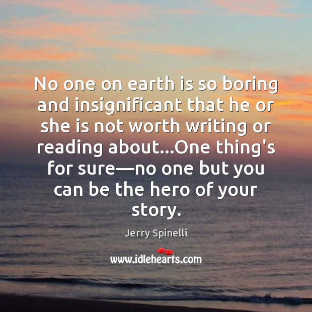No one on earth is so boring and insignificant that he or Jerry Spinelli Picture Quote