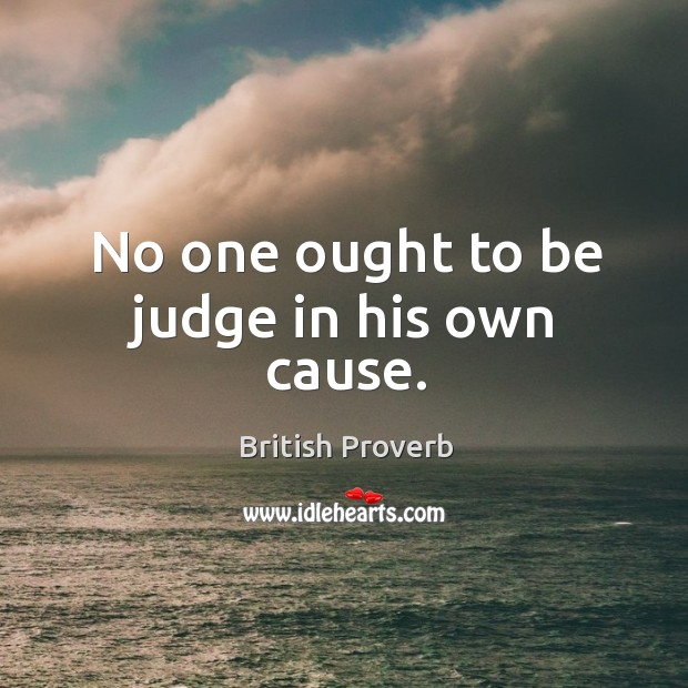 Image, No one ought to be judge in his own cause.
