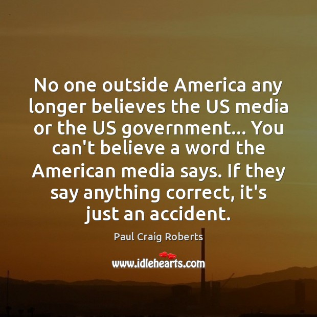 No one outside America any longer believes the US media or the Paul Craig Roberts Picture Quote